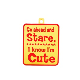 Go Ahead and Stare I Know I am Cute PVC Hanging Tag For Windshield-SehgalMotors.Pk